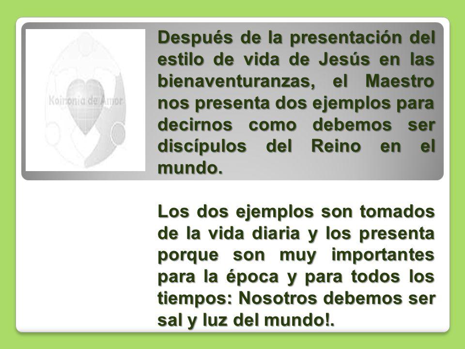 Después de la presentación del estilo de vida de Jesús en las bienaventuranzas, el Maestro nos presenta dos ejemplos para decirnos como debemos ser di
