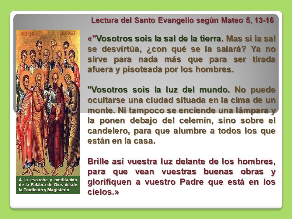 Lectura del Santo Evangelio según Mateo 5, 13-16 Lectura del Santo Evangelio según Mateo 5, 13-16 «