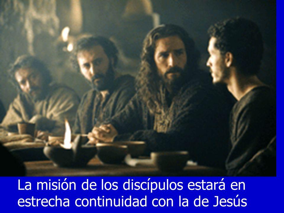 La misión de los discípulos estará en estrecha continuidad con la de Jesús