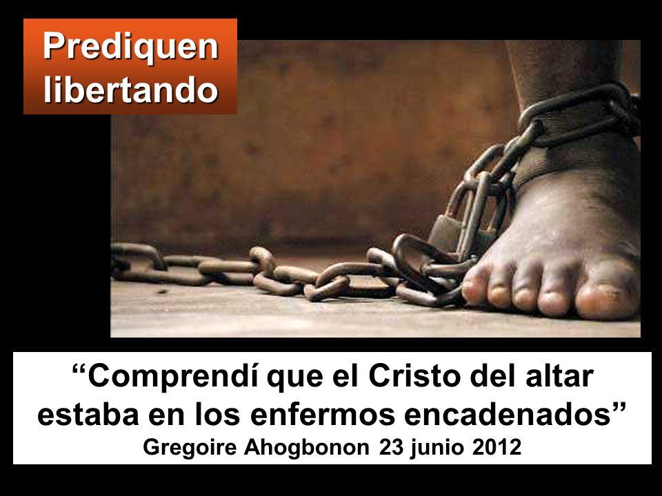 Comprendí que el Cristo del altar estaba en los enfermos encadenados Gregoire Ahogbonon 23 junio 2012 Prediquen libertando