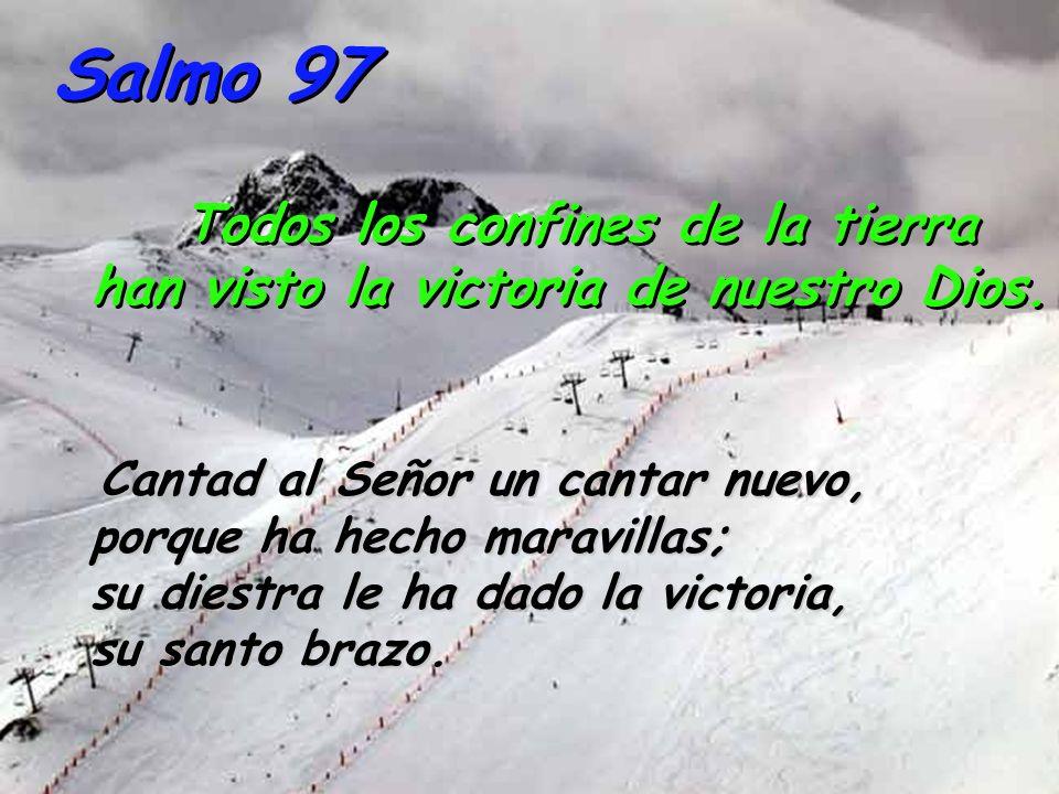 Salmo 97 Todos los confines de la tierra han visto la victoria de nuestro Dios.