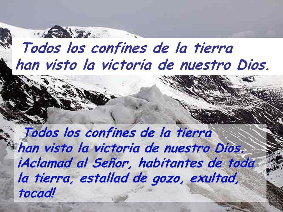 Todos los confines de la tierra han visto la victoria de nuestro Dios. El Señor hace pública su victoria, a la vista de las naciones revela El Señor h