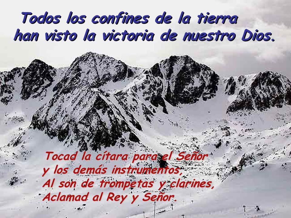 Todos los confines de la tierra han visto la victoria de nuestro Dios. ¡Aclamad al Señor, habitantes de toda la tierra, estallad de gozo, exultad, toc
