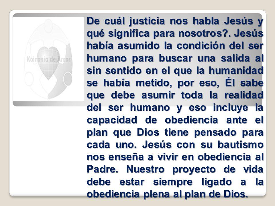 De cuál justicia nos habla Jesús y qué significa para nosotros?. Jesús había asumido la condición del ser humano para buscar una salida al sin sentido