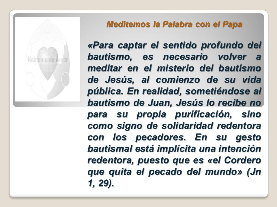 Meditemos la Palabra con el Papa «Para captar el sentido profundo del bautismo, es necesario volver a meditar en el misterio del bautismo de Jesús, al