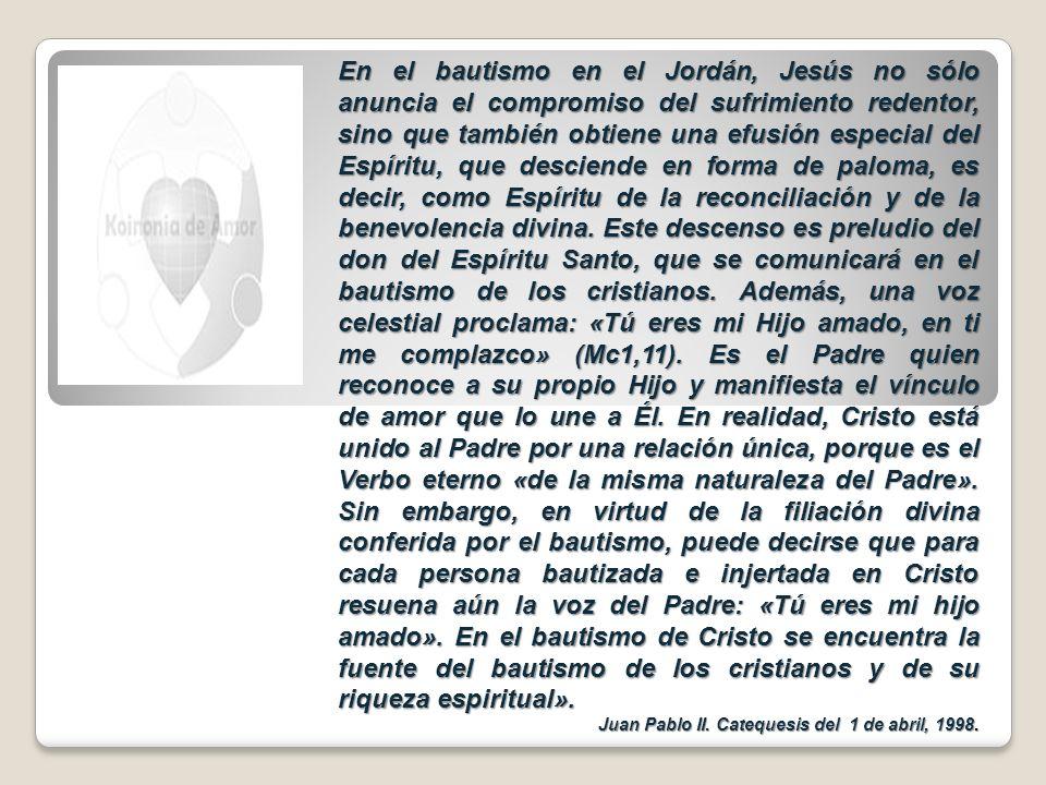 En el bautismo en el Jordán, Jesús no sólo anuncia el compromiso del sufrimiento redentor, sino que también obtiene una efusión especial del Espíritu,