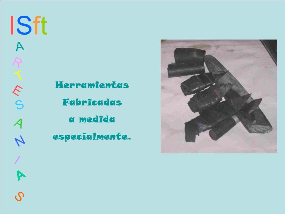 ISftISft A R T E S A N I A S Herramientas Fabricadas a medida especialmente.