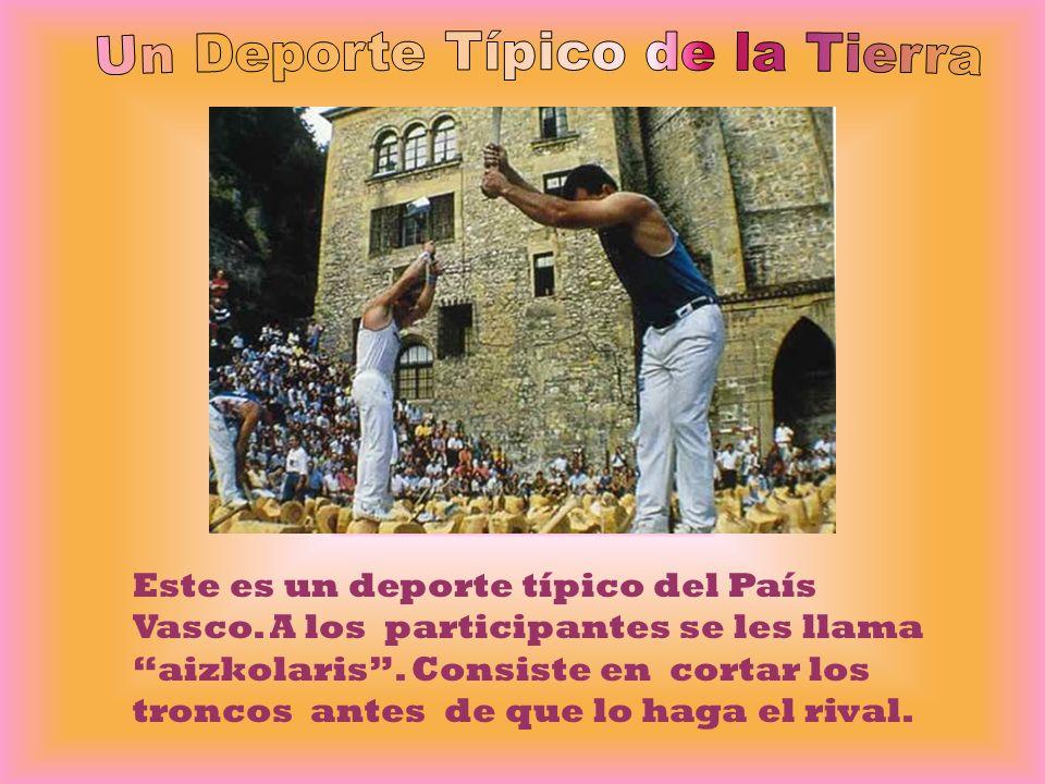Este es un deporte típico del País Vasco. A los participantes se les llama aizkolaris. Consiste en cortar los troncos antes de que lo haga el rival.