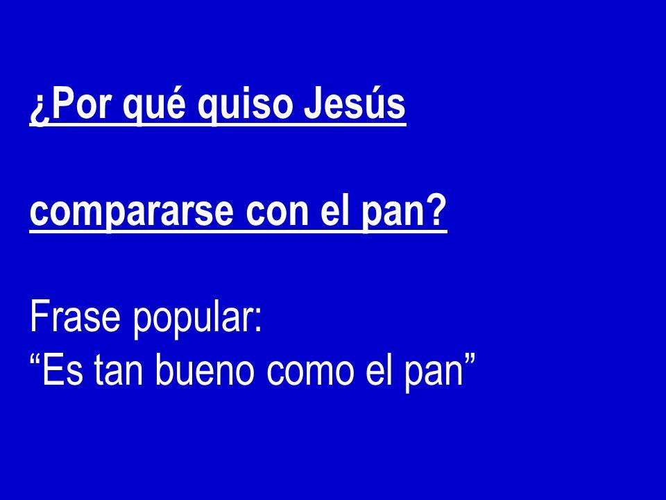 ¿Por qué quiso Jesús compararse con el pan? Frase popular: Es tan bueno como el pan