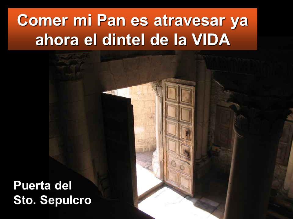Puerta del Sto. Sepulcro Comer mi Pan es atravesar ya ahora el dintel de la VIDA