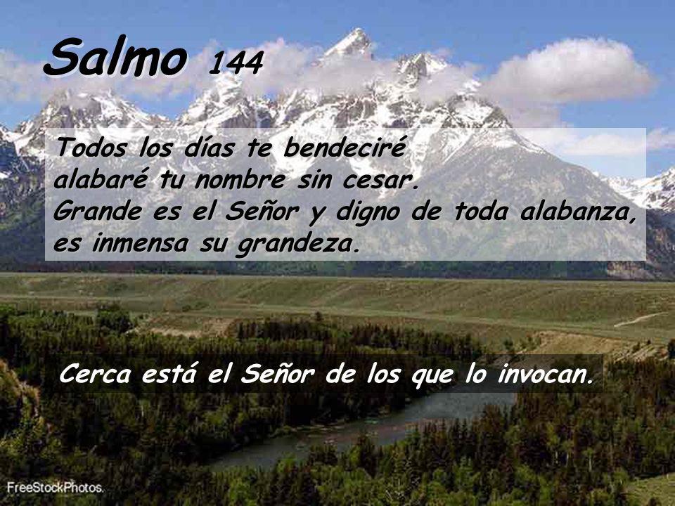Salmo 144 Cerca está el Señor de los que lo invocan.