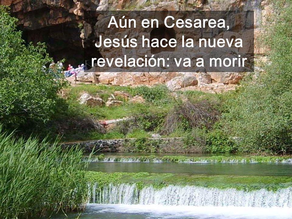 Aún en Cesarea, Jesús hace la nueva revelación: va a morir