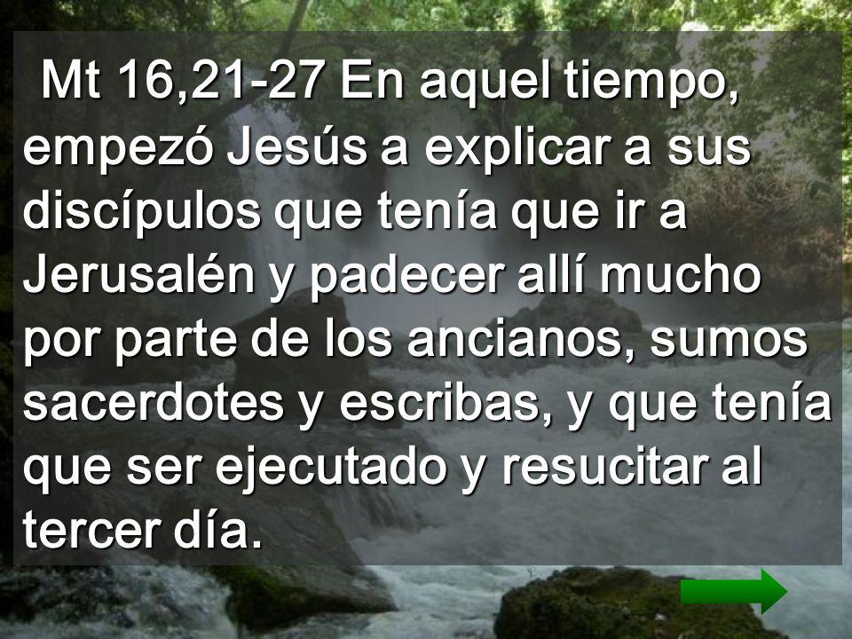 Porque el Hijo del hombre vendrá entre sus ángeles, con la gloria de su Padre, y entonces pagará a cada uno según su conducta.