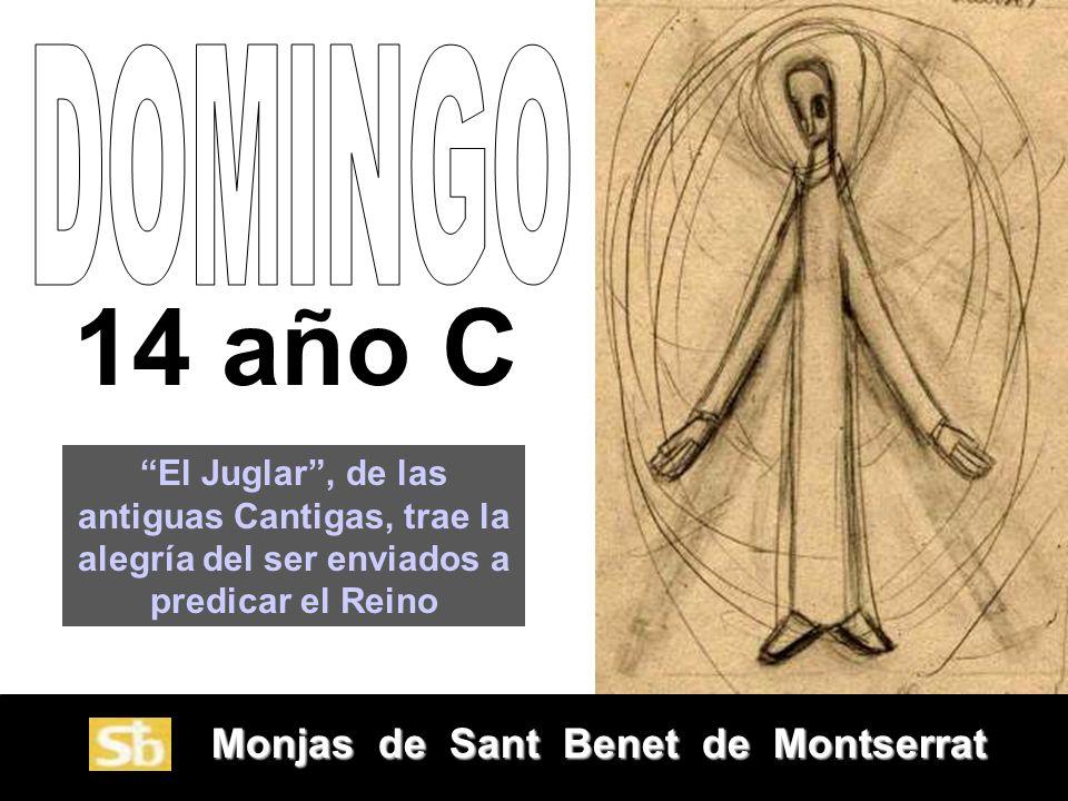 Monjas de Sant Benet de Montserrat Monjas de Sant Benet de Montserrat 14 año C El Juglar, de las antiguas Cantigas, trae la alegría del ser enviados a predicar el Reino
