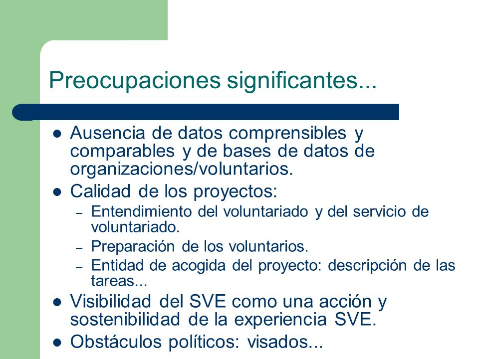 Preocupaciones significantes... Ausencia de datos comprensibles y comparables y de bases de datos de organizaciones/voluntarios. Calidad de los proyec