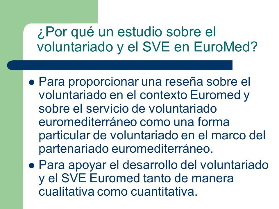 ¿Por qué un estudio sobre el voluntariado y el SVE en EuroMed? Para proporcionar una reseña sobre el voluntariado en el contexto Euromed y sobre el se