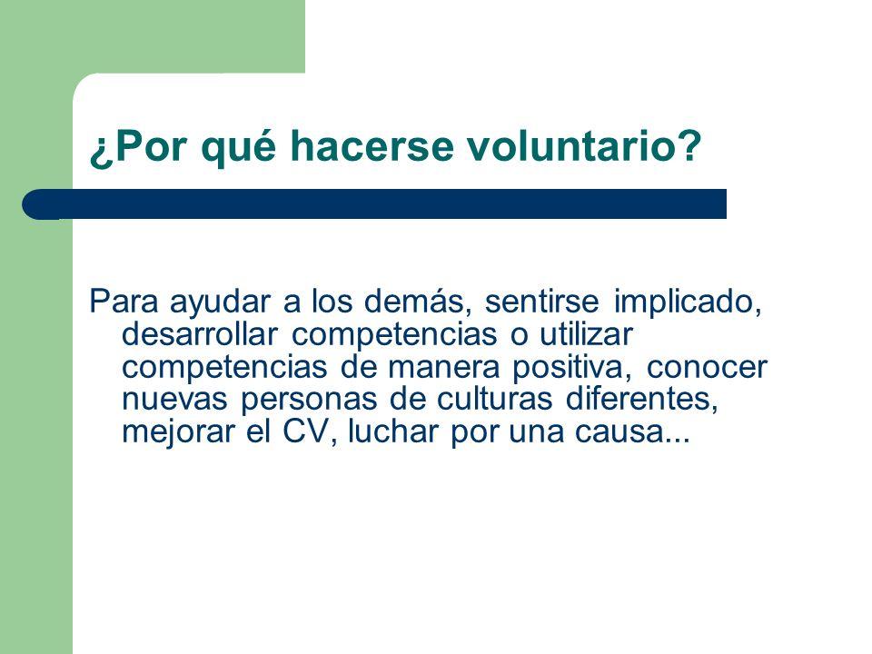 ¿Por qué hacerse voluntario? Para ayudar a los demás, sentirse implicado, desarrollar competencias o utilizar competencias de manera positiva, conocer