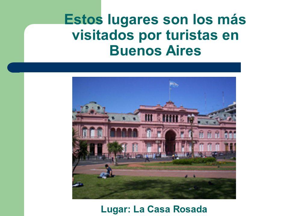 Estos lugares son los más visitados por turistas en Buenos Aires Lugar: La Casa Rosada