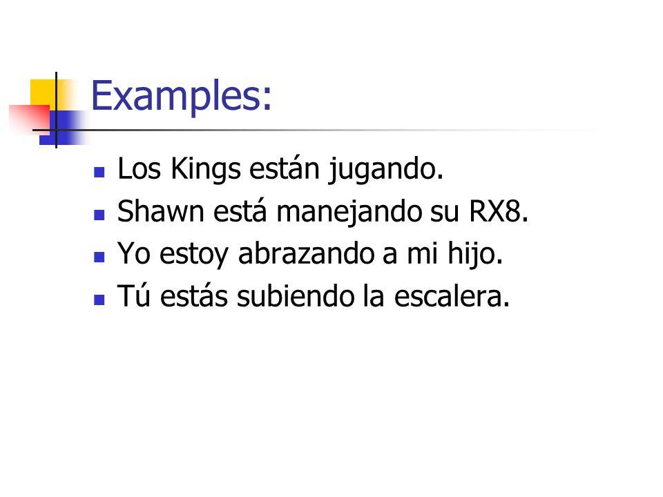 Examples: Los Kings están jugando. Shawn está manejando su RX8.