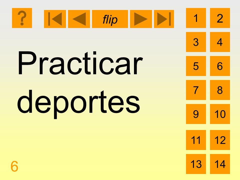 1 3 2 4 5 7 6 8 910 1112 1314 flip 6 Practicar deportes