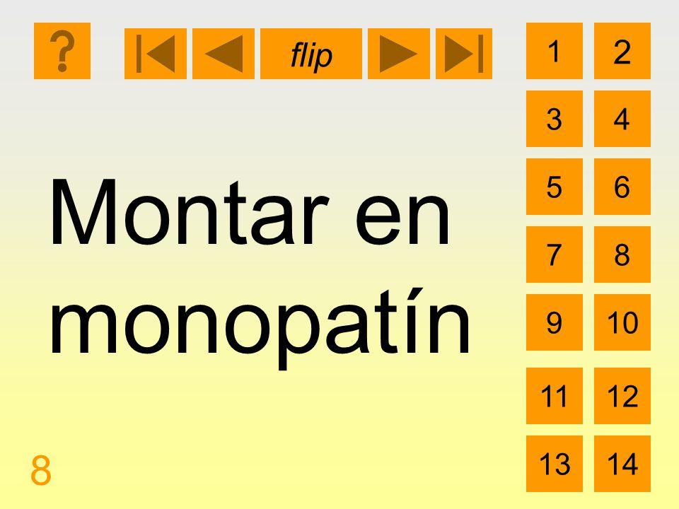 1 3 2 4 5 7 6 8 910 1112 1314 flip 8 Montar en monopatín