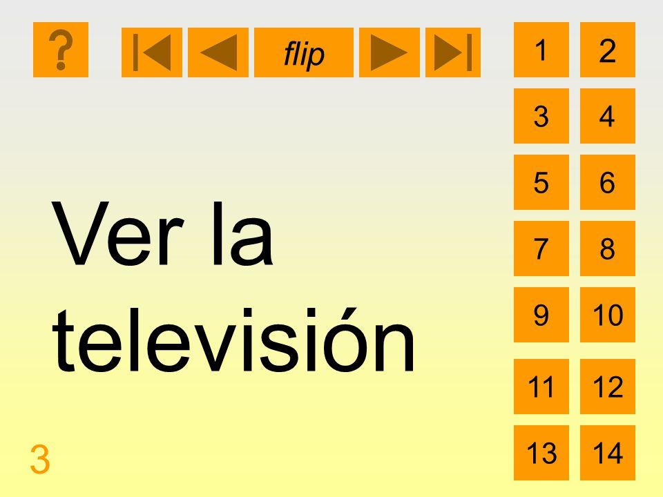 1 3 2 4 5 7 6 8 910 1112 1314 flip 3 Ver la televisión