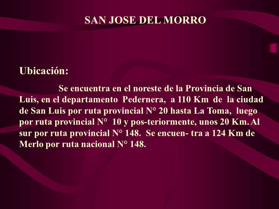 SAN JOSE DEL MORRO Ubicación: Se encuentra en el noreste de la Provincia de San Luis, en el departamento Pedernera, a 110 Km de la ciudad de San Luis