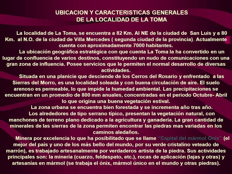 UBICACION Y CARACTERISTICAS GENERALES DE LA LOCALIDAD DE LA TOMA La localidad de La Toma, se encuentra a 82 Km. Al NE de la ciudad de San Luis y a 80