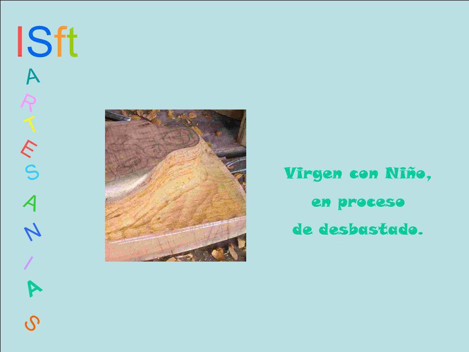 ISftISft A R T E S A N I A S Virgen con Niño, en proceso de desbastado.