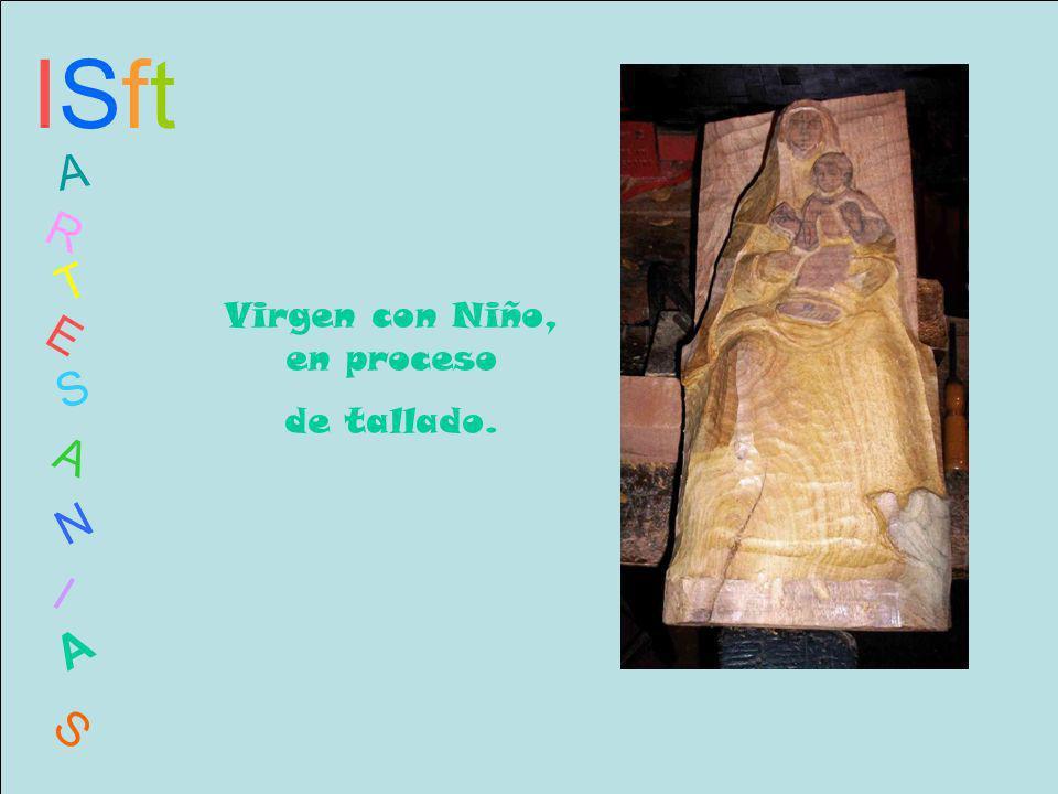 ISftISft A R T E S A N I A S Virgen con Niño, en proceso de tallado.