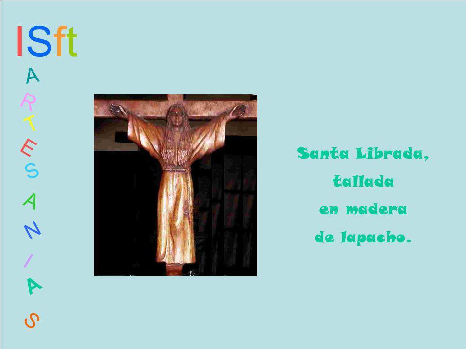 ISftISft A R T E S A N I A S Santa Librada, tallada en madera de lapacho.