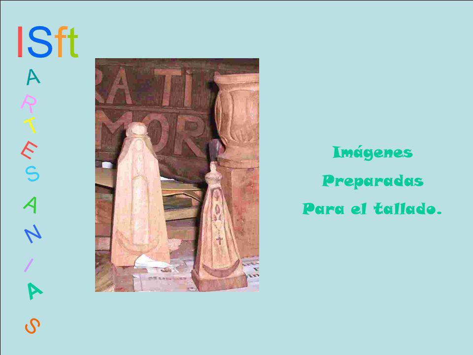 ISftISft A R T E S A N I A S Imágenes Preparadas Para el tallado.
