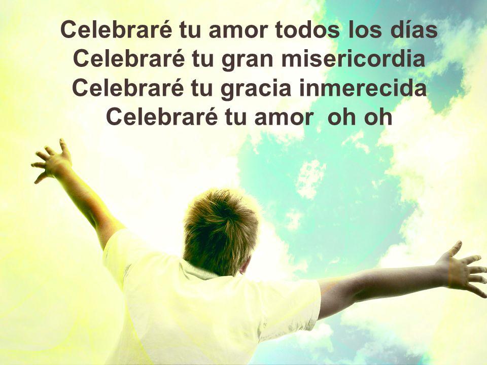 Celebraré tu amor y tu misericordia o Dios oh