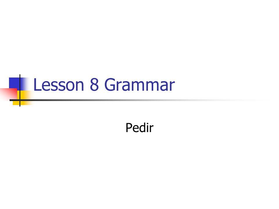 Lesson 8 Grammar Pedir