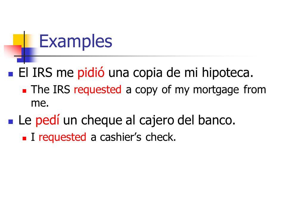 Examples El IRS me pidió una copia de mi hipoteca.