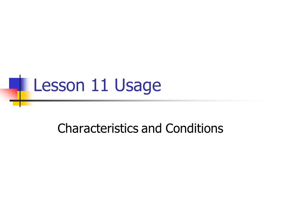 Lesson 11 Usage Characteristics and Conditions
