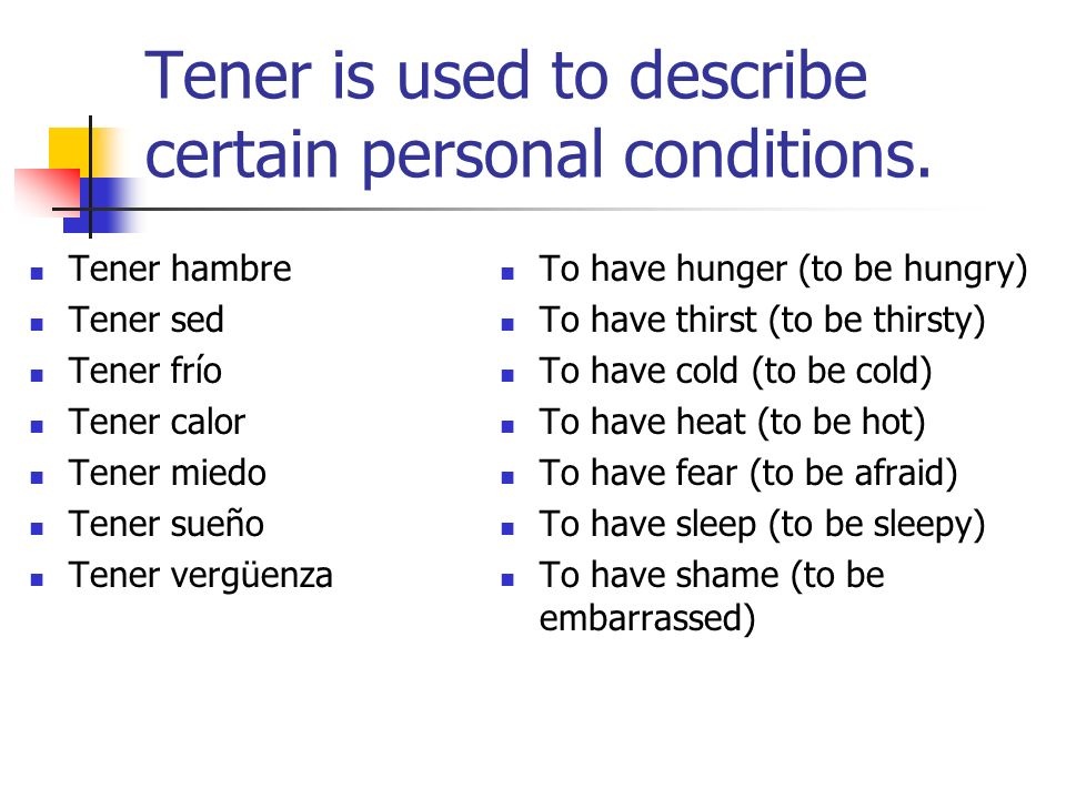 Tener is used to describe certain personal conditions.