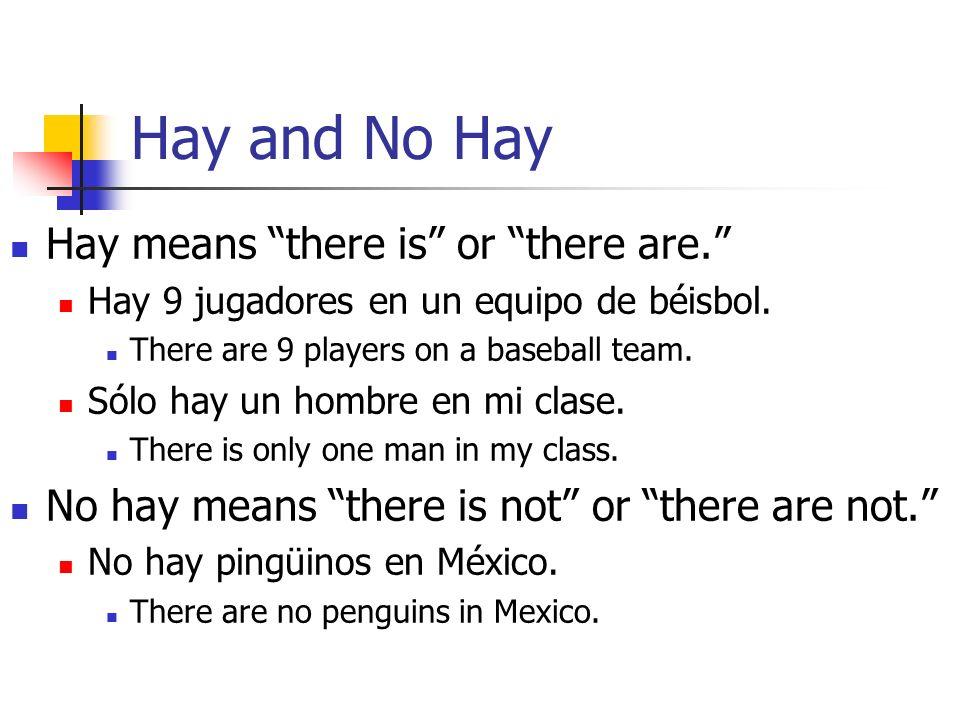 Hay and No Hay Hay means there is or there are. Hay 9 jugadores en un equipo de béisbol.