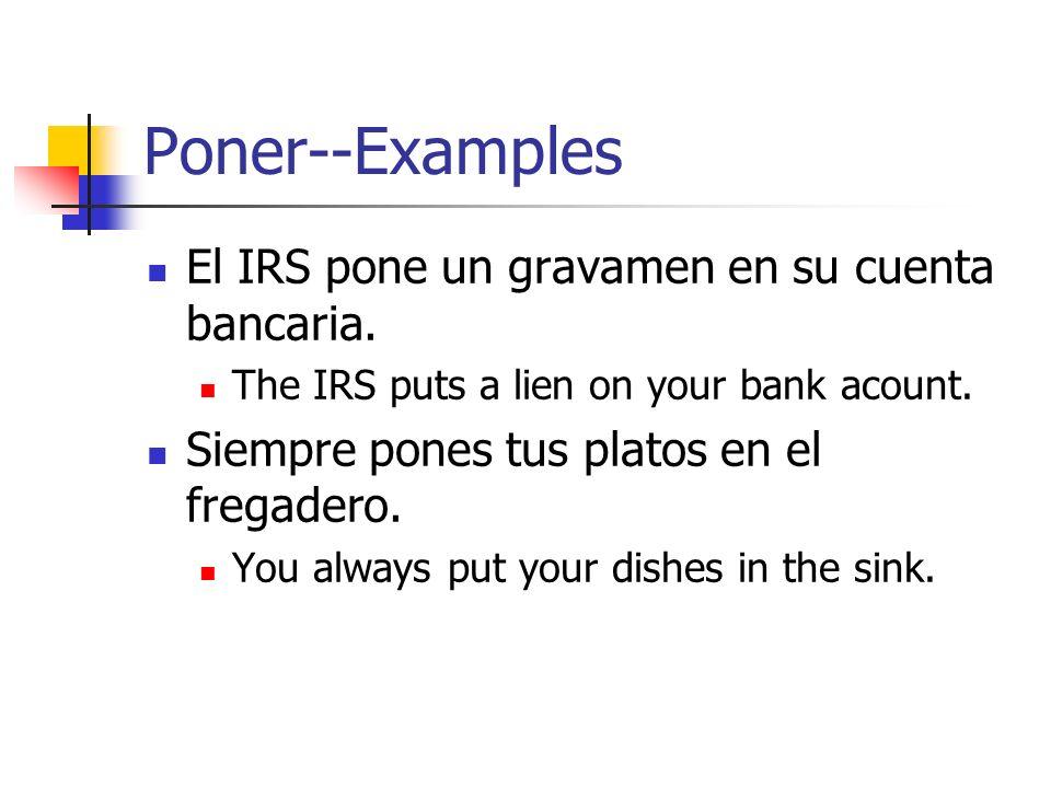 Poner--Examples El IRS pone un gravamen en su cuenta bancaria.
