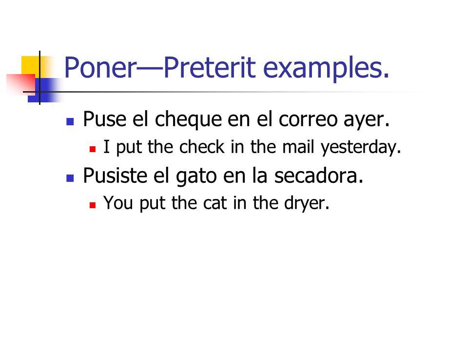 PonerPreterit examples. Puse el cheque en el correo ayer.