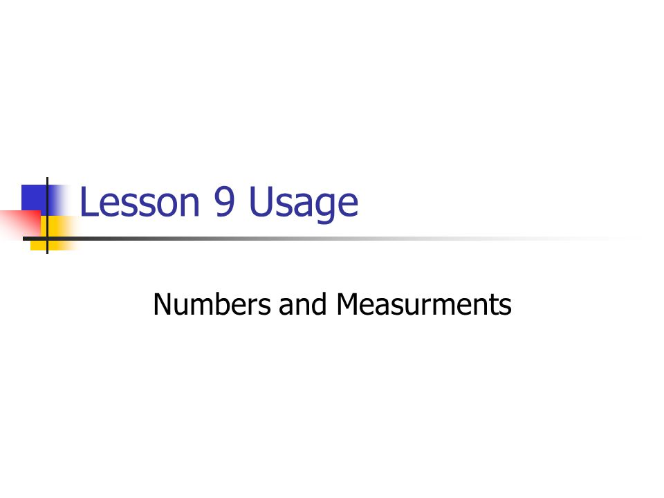 Lesson 9 Usage Numbers and Measurments