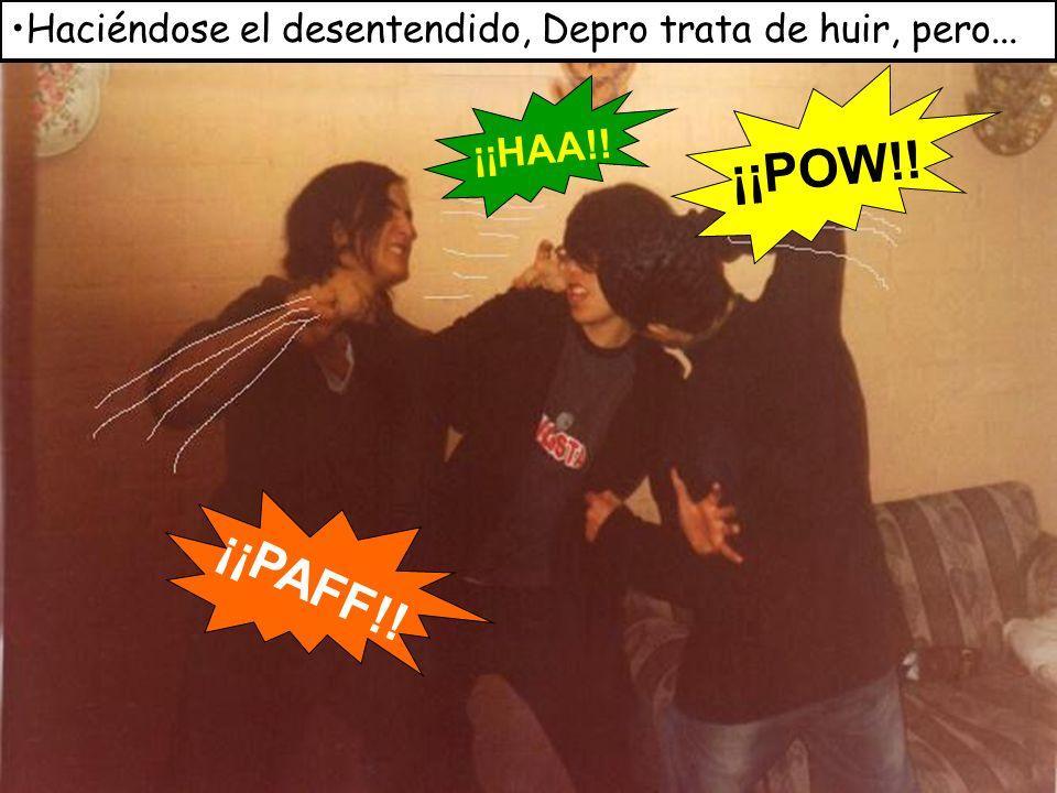 Haciéndose el desentendido, Depro trata de huir, pero... ¡¡POW!! ¡¡PAFF!! ¡¡HAA!!