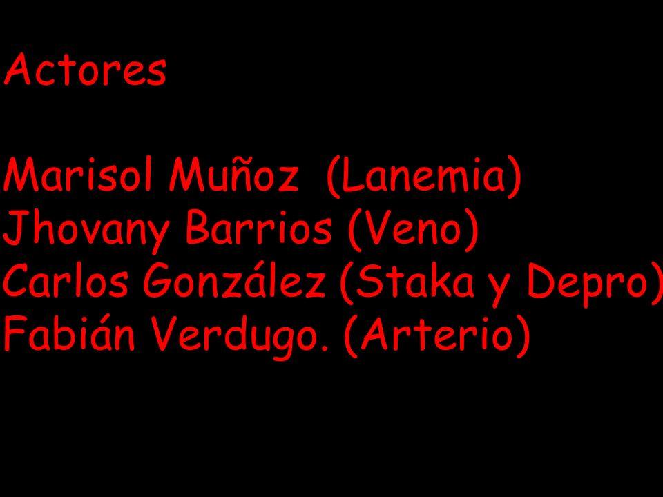 Actores Marisol Muñoz (Lanemia) Jhovany Barrios (Veno) Carlos González (Staka y Depro) Fabián Verdugo. (Arterio)
