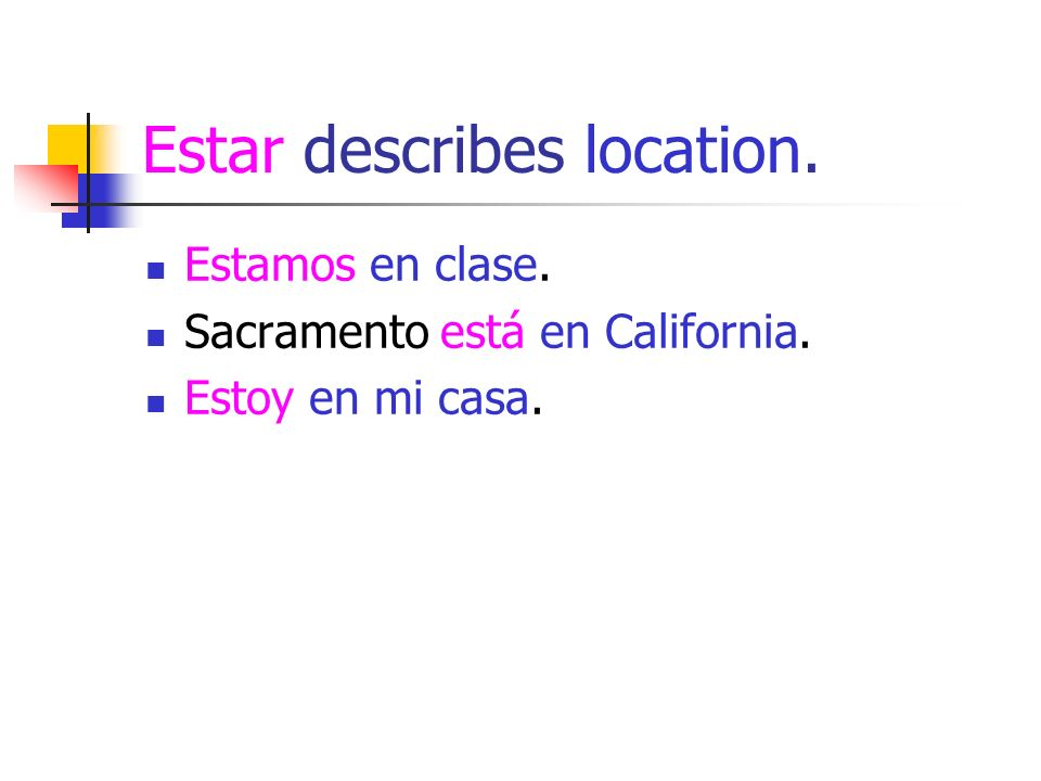 Estar describes location. Estamos en clase. Sacramento está en California. Estoy en mi casa.