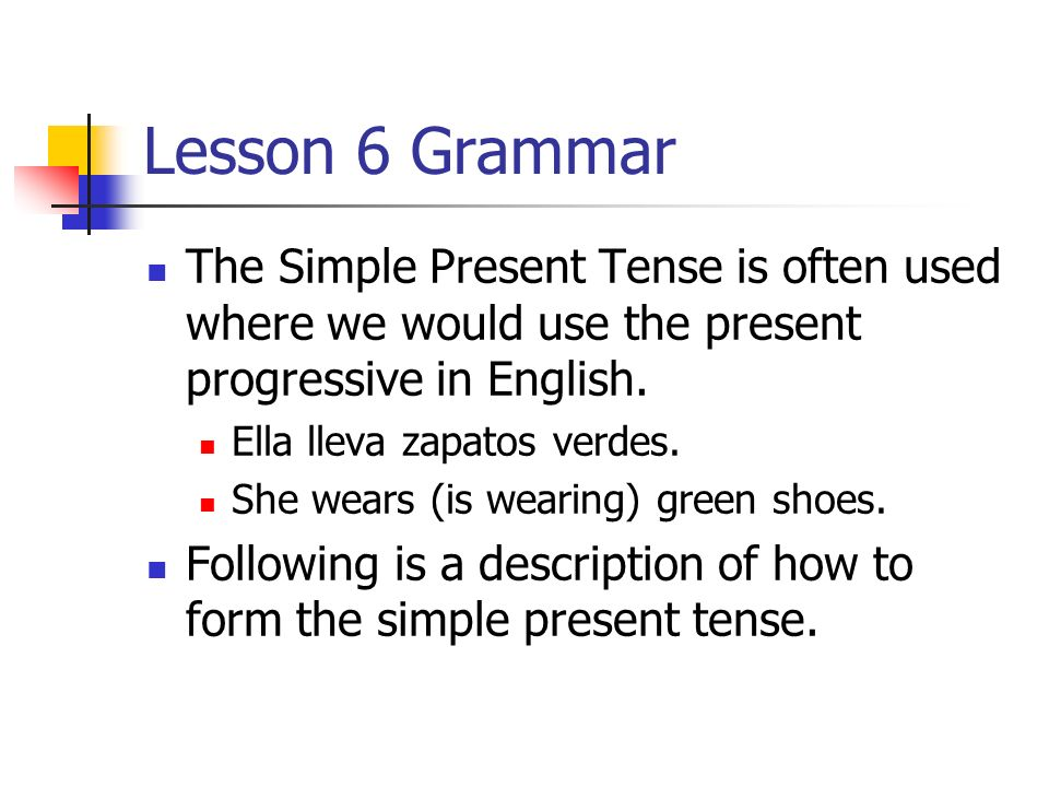 Verbs change forms according to who is doing the action.