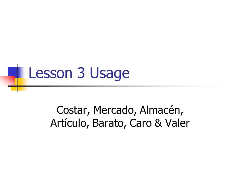 Lesson 3 Usage Costar, Mercado, Almacén, Artículo, Barato, Caro & Valer