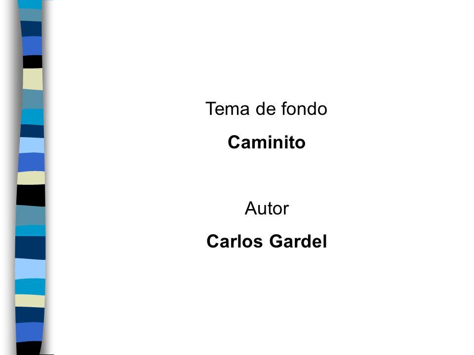 Tema de fondo Caminito Autor Carlos Gardel