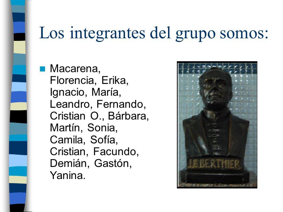 Los integrantes del grupo somos: Macarena, Florencia, Erika, Ignacio, María, Leandro, Fernando, Cristian O., Bárbara, Martín, Sonia, Camila, Sofía, Cr