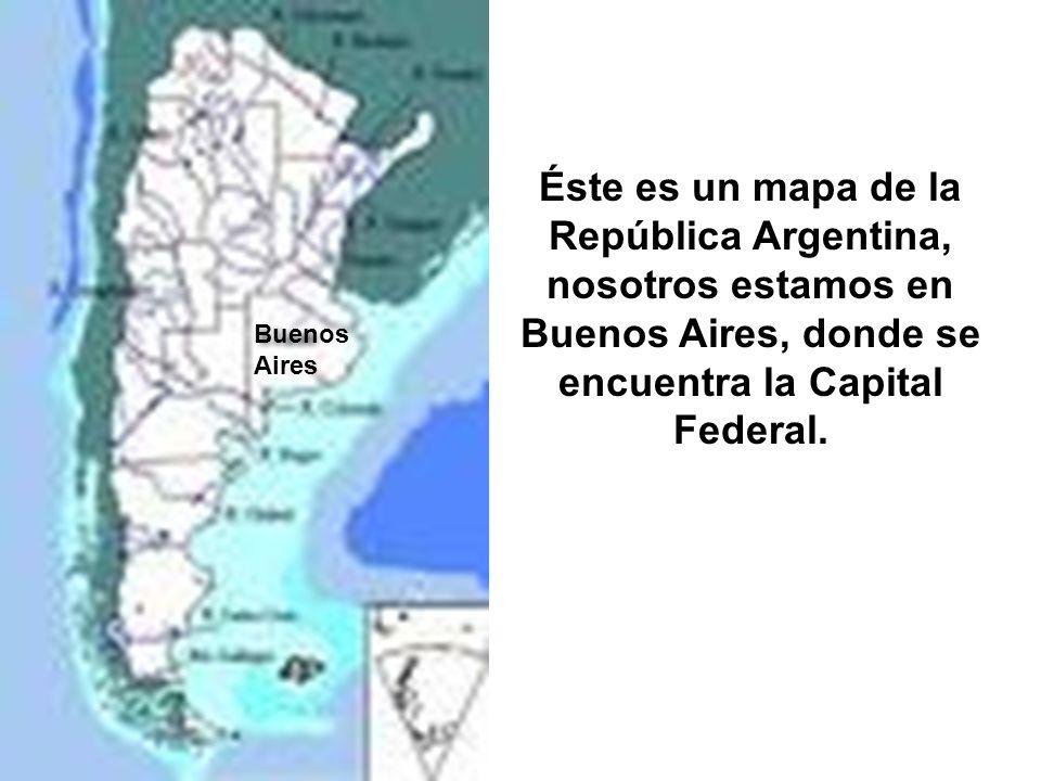 Éste es un mapa de la República Argentina, nosotros estamos en Buenos Aires, donde se encuentra la Capital Federal. Buenos Aires