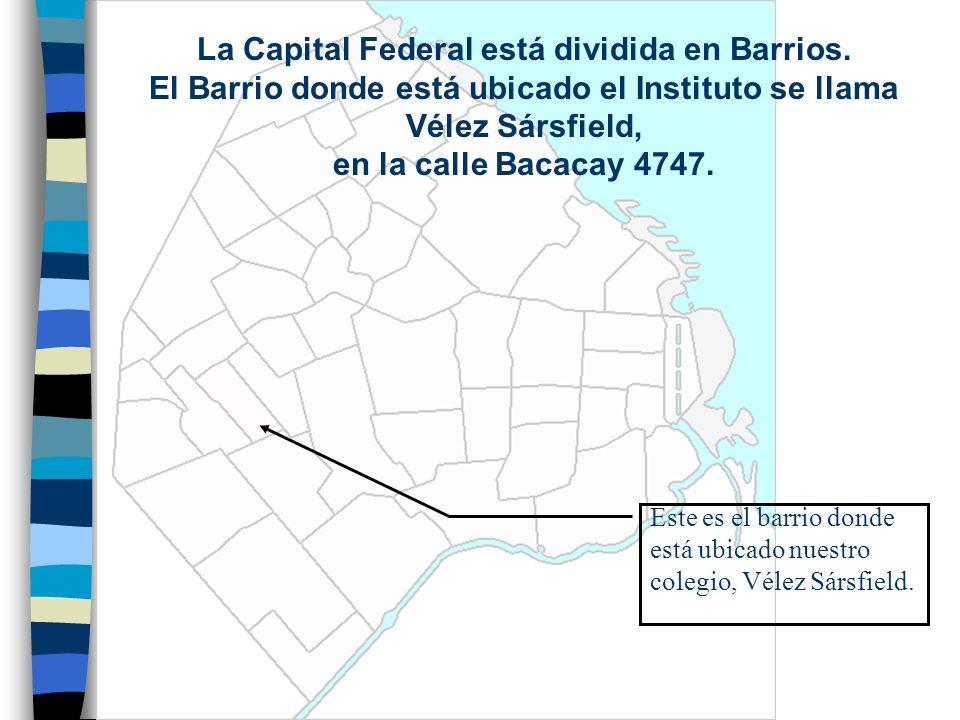 Este es el barrio donde está ubicado nuestro colegio, Vélez Sársfield. La Capital Federal está dividida en Barrios. El Barrio donde está ubicado el In